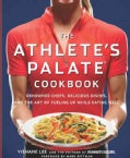 The Athlete's Palate Cookbook: 100 Gourmet Recipes for Endurance Athletes (Paperback)