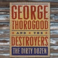 George & The Destroyers Thorogood - The Dirty Dozen