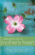 Reflections from a Mother's Heart: Your Life Story in Your Own Words: A Family Keepsake (Notebook / blank book)