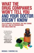 What the Drug Companies Won't Tell You and Your Doctor Doesn't Know: The Alternative Treatments That May Change Y... (Paperback)