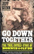 Go Down Together: The True, Untold Story of Bonnie & Clyde (Paperback)