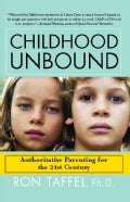 Childhood Unbound: The Powerful New Parenting Approach That Gives Our 21st Century Kids the Authority, Love, and ... (Paperback)