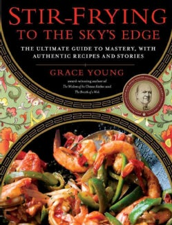 Stir-Frying to the Sky's Edge: The Ultimate Guide to Mastery, With Authentic Recipes and Stories (Hardcover)