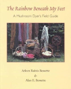The Rainbow Beneath My Feet: A Mushroom Dyer's Field Guide (Paperback)