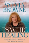 Psychic Healing: Using the Tools of a Medium to Cure Whatever Ails You (Paperback)