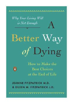 A Better Way of Dying: How to Make the Best Choices at the End of Life (Paperback)