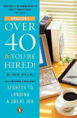 Over 40 & You're Hired!: Secrets to Landing a Great Job (Paperback)
