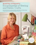 Martha Stewart's Encyclopedia of Sewing and Fabric Crafts: Basic Techniques and 150 Inspired Ideas for Sewing, Em... (Hardcover)