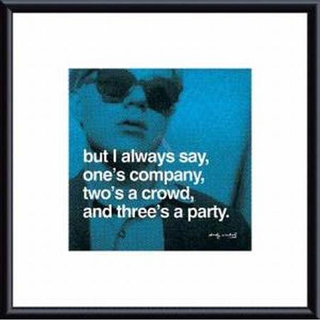 Andy Warhol 'But I always say, one's company, two's a crowd, and three's a party' Art