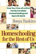 Homeschooling for the Rest of Us: How Your One-of-a-Kind Family Can Make Homeschooling and Real Life Work (Paperback)