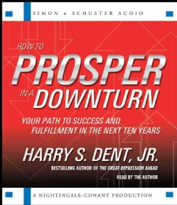 How to Prosper in a Downturn: Your Path to Success and Fulfillment in the Next Ten Years (CD-Audio)