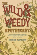 The Wild & Weedy Apothecary: An A to Z Book of Herbal Concoctions, Recipes & Remedies, Practical Know-How & Food ... (Paperback)