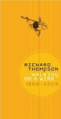 Richard Thompson - Walking On A Wire (1968-2009)