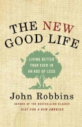 The New Good Life: Living Better Than Ever in an Age of Less (Hardcover)