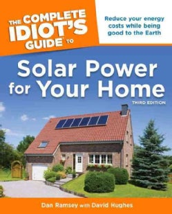 The Complete Idiot's Guide to Solar Power for Your Home (Paperback)