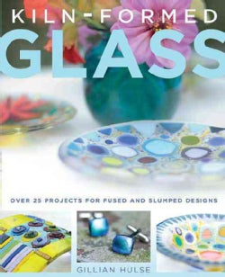 Kiln-Formed Glass: Over 25 Projects for Fused and Slumped Designs (Paperback)