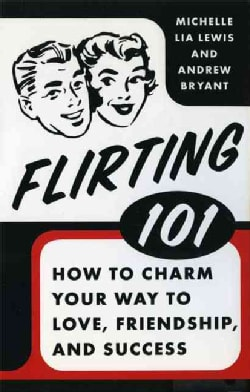Flirting 101: How to Charm Your Way to Love, Friendship, and Success (Hardcover)