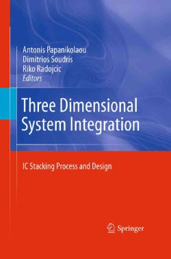 Three Dimensional System Integration: IC Stacking Process and Design (Hardcover)