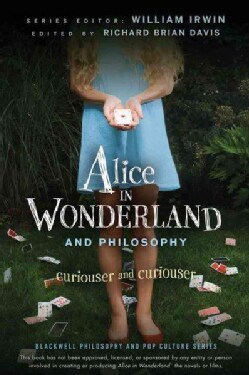 Alice in Wonderland and Philosophy: Curiouser and Curiouser (Paperback)