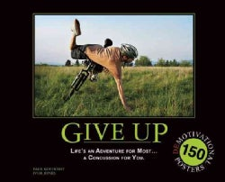 Give Up: Life's an Adventure for Most...a Concussion for You...150 Demotivation Posters (Paperback)