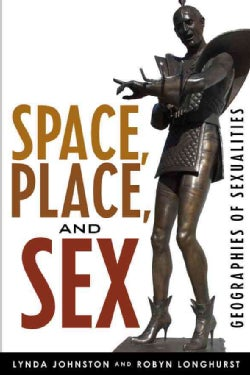 Space, Place, and Sex: Geographies of Sexualities (Paperback)