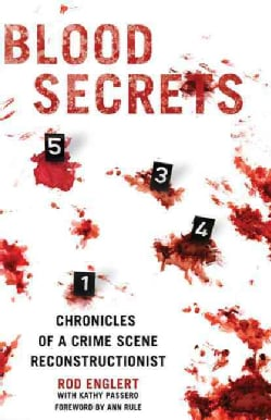 Blood Secrets: Chronicles of a Crime Scene Reconstructionist (Hardcover)
