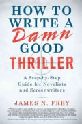 How to Write a Damn Good Thriller: A Step-by-Step Guide for Novelists and Screenwriters (Hardcover)