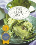 The Splendid Grain: Robust, Inspired Recipes for Grains With Vegetables, Fish, Poultry, Meat, and Fruit (Paperback)