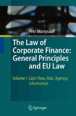 The Law of Corporate Finance: General Principles and EU Law: Cash Flow, Risk, Agency, Information (Hardcover)