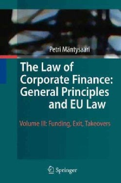 The Law of Corporate Finance: General Principles and EU Law: Funding, Exit, Takeovers (Hardcover)