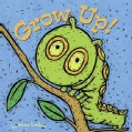 Grow Up! (Board book)