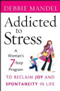 Addicted to Stress: A Woman's 7-Step Program to Reclaim Joy and Spontaneity in Life (Paperback)