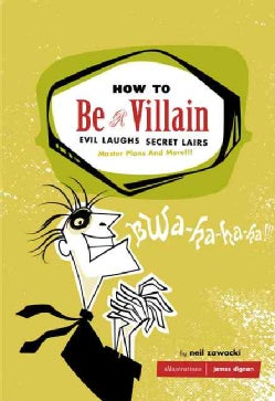 How to Be a Villain: Evil Laughs Secret Lairs Master Plans and More (Hardcover)