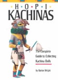 Hopi Kachinas: The Complete Guide to Collecting Kachina Dolls (Paperback)