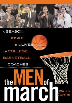The Men of March: A Season Inside the Lives of College Basketball Coaches (Hardcover)