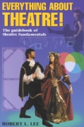 Everything About Theatre!: The Guidebook of Theatre Fundamentals (Paperback)