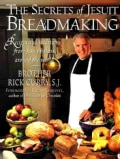 The Secrets of Jesuit Breadmaking: Recips and Traditions from Jesuit Bakers Around the World (Paperback)