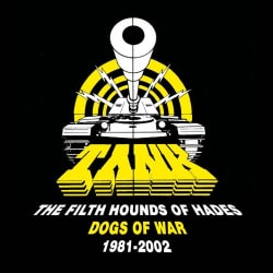 TANK - FILTH HOUNDS OF HADES: DOGS OF WAR 1981-2002