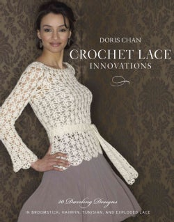 Crochet Lace Innovations: 20 Dazzling Designs in Broomstick, Hairpin, Tunisian, and Exploded Lace (Paperback)