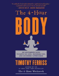 The 4-Hour Body: An Uncommon Guide to Rapid Fat-Loss, Incredible Sex, and Becoming Superhuman (Hardcover)