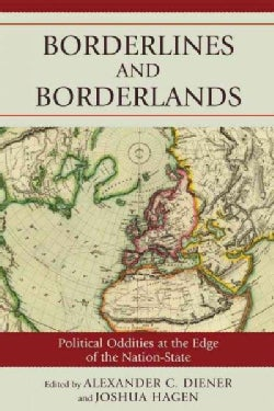 Borderlines and Borderlands: Political Oddities at the Edge of the Nation-State (Paperback)