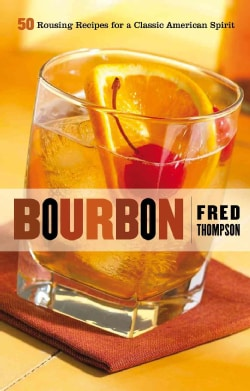 Bourbon: 50 Rousing Recipes for a Classic American Spirit (Hardcover)