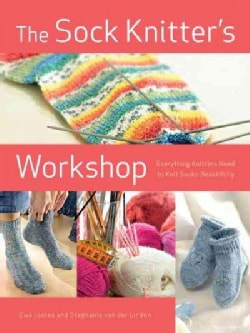 The Sock Knitter's Workshop: Everything Knitters Need to Knit Socks Beautifully (Paperback)