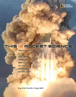 This Is Rocket Science: True Stories of the Risk-Taking Scientists Who Figure Out Ways to Explore Beyond Earth (Hardcover)