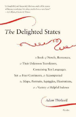 The Delighted States: A Book of Novels, Romances, & Their Unknown Translators, Containing Ten Languages, Set on F... (Paperback)