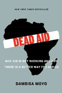 Dead Aid: Why Aid Is Not Working and How There Is a Better Way for Africa (Paperback)