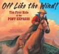 Off Like the Wind!: The First Ride of the Pony Express (Hardcover)