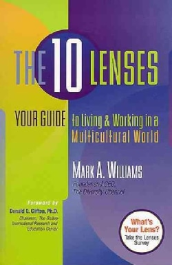 The 10 Lenses: Your Guide to Living & Working in a Multicultural World (Hardcover)