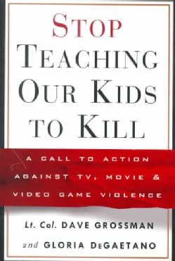 Stop Teaching Our Kids to Kill: A Call to Action Against Tv, Movie & Video Game Violence (Hardcover)