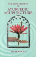 Lost Secrets of Ayurvedic Acupuncture: An Ayurevedic Guide to Acupuncture (Paperback)